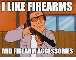 Meme Accessories - i like firearms and firearm accessories meme on astrologymemes com