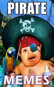 Pirate Memes - pirate memes walk the lol plank jokes ahoy peg leg booty