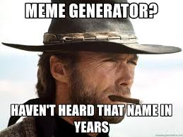 Smoking Meme - meme generator haven t heard that name in years clint eastwood