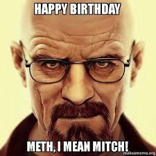 Mitch Meme - happy birthday meth i mean mitch breaking bada birthday