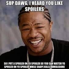 Sup Dawg Meme - sup dawg i heard you like spoilers so i put a spoiler on yo