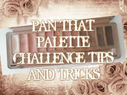 Challenge Tips Pan That Palette Challenge Tips And Tricks