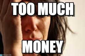 Money Problems Meme - too much first world problems meme on memegen