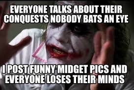 Funny Midget Meme - meme creator everyone talks about their conquests nobody bats an