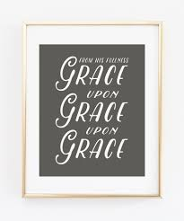 from his fullness grace upon grace upon grace modern minimal