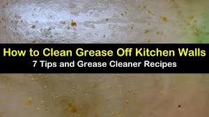 how to clean tough grease on kitchen cabinets 7 clever ways to clean grease kitchen walls