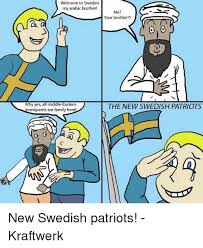 Swedish Meme - welcome to sweden my arabic brother why yes all middle eastern