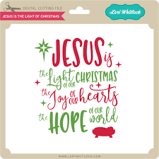 jesus is the light of christmas lori whitlock u0027s svg shop