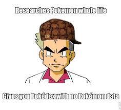 Prof Oak Memes - scumbag professor oak gaming