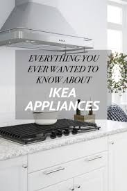 every ikea dishwasher fridge oven range cooktop and microwave