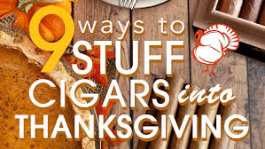 9 ways to stuff cigars into thanksgiving