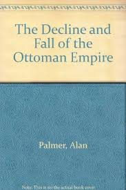 The Decline And Fall Of The Ottoman Empire 9780719552816 The Decline And Fall Of The Ottoman Empire