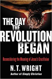 the day the revolution began reconsidering the meaning of jesus s
