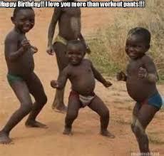Birthday Workout Meme - meme maker happy birthday i love you more than workout pants