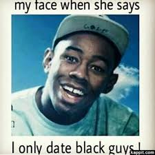 Black Guys Meme - my face when she says i only date black guys