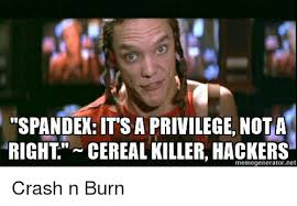 Spandex Meme - spandex its a privilege not a right cereal killer hackers crash n