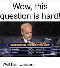 Funny Naughty Memes - wow this question is hard harry styles ig who doesthe 1dfandom