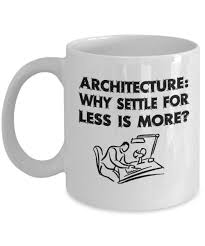 funny architect mugs why settle for less is more ideal