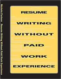 paid resume resume writing without paid work experience harve l nichols