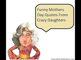 funny mothers day quotes from crazy daughters youtube