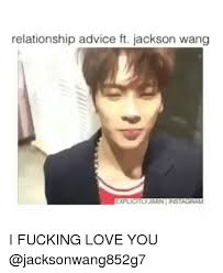 I Fucking Love You Memes - relationship advice ft jackson wang explicitly jimin tinstagram i
