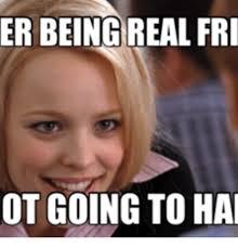 Er Memes - er being real fri cot going to hai be real meme on me me