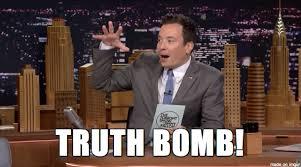 Truth Meme - truth bomb meme on imgur