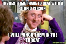 Throat Punch Meme - the next time i have to deal with a stupid person i will punch them