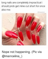 Nails Meme - long nails are completely impractical i should prob get mine cut