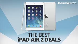 best ipad deals on black friday or cyber monday the best ipad air 2 deals in october 2017 techradar