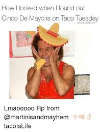 Cinco De Mayo Meme - how i looked when i found out cinco de mayo is on taco tuesday