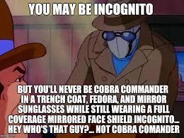 Cobra Commander Meme - incognito imgflip