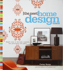 best home interior design books the nest home design handbook simple ways to decorate organize