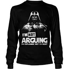 darth vader i u0027m not arguing i u0027m explaining why i u0027m right shirt