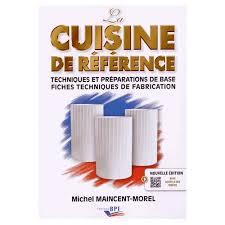la cuisine de vincent la cuisine de référence techniques et préparations de base fiches