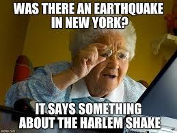 Earthquake Meme - grandma finds the internet viral memes imgflip