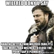 Wilfred Meme - wilfred bony u say haha no better than wilfred zaha it ll take