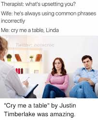 Therapist Meme - therapist what s upsetting you wife he s always using common