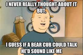 Bobby Hill Meme - bear cub bobby hill memes quickmeme