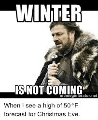 Winter Is Coming Meme Generator - winter isnot coming memegeneratornet when i see a high of 50 f