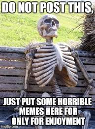 Horrible Memes - waiting skeleton meme imgflip
