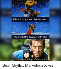 Meme Bear Grylls - if i can t hit you with the hammer then l ll hit the hammer with you