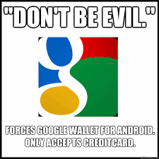 Google Memes - don t be evil forces google wallet for android only accepts