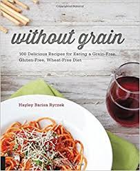 without grain 100 delicious recipes for eating a grain free