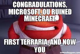 Meme Custom - congradulations microsoft ou ruined minecraft first terraria and