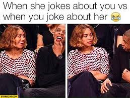 Jay Z Beyonce Meme - when she jokes about you vs when you joke about her beyonce jay z