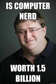 Gaben Meme - is computer nerd worth 1 5 billion gabe newell quickmeme