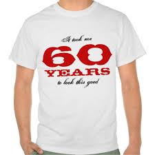 60 year birthday t shirts low price guarantee it took me 60 years to look this t shirt