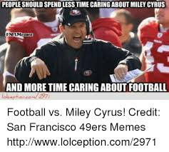 San Francisco 49ers Memes - people should spendless time caring about miley cyrus and more