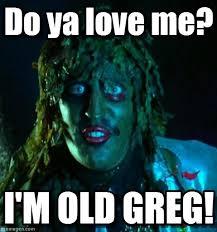 Greg Meme Images - do ya love me old greg meme on memegen